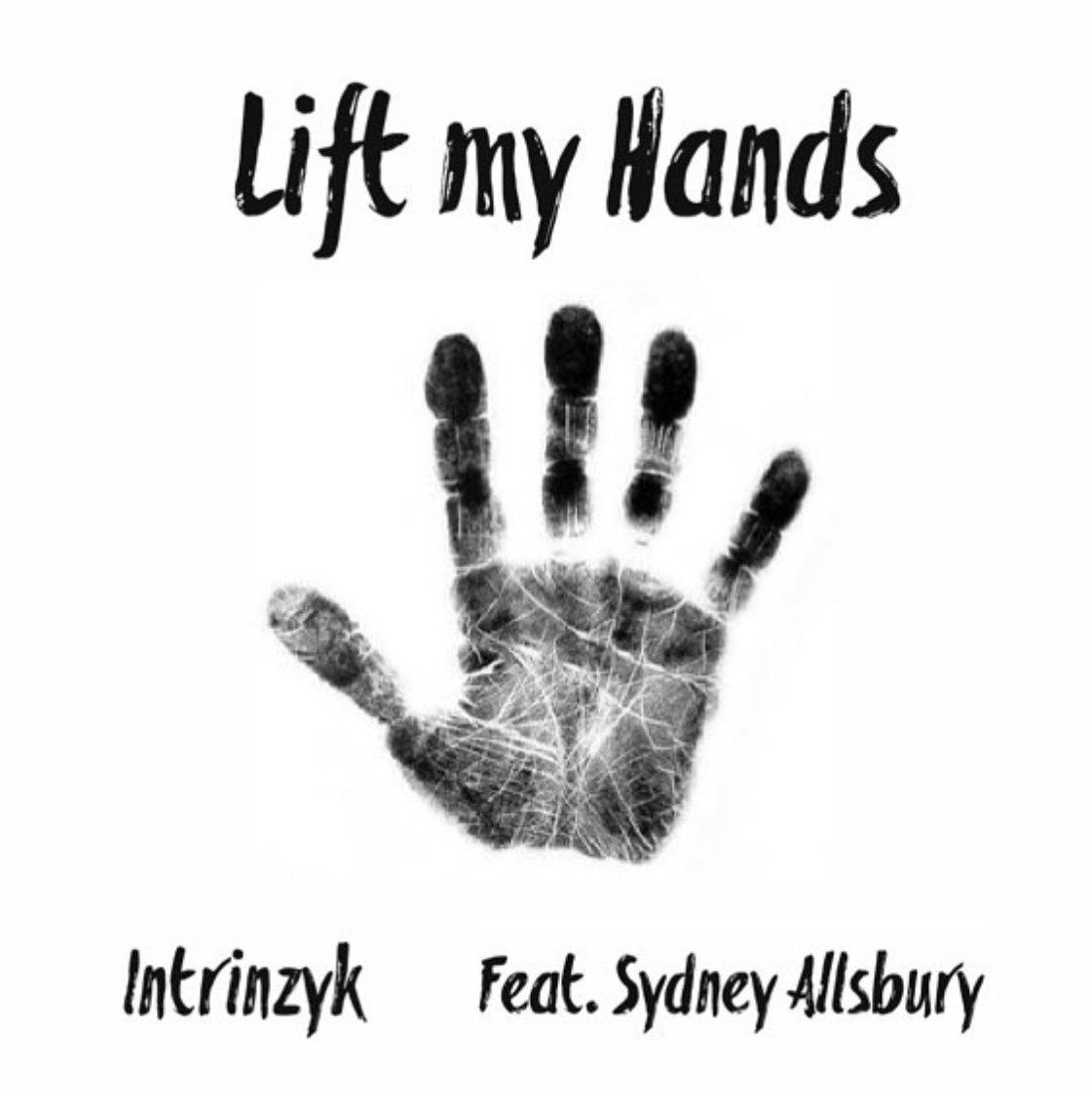 Intrinzyk - Lift My Hands Feat. Sydney Allsbury