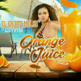 El Bajito Melao - Orange Juice (feat. Cityvybe)