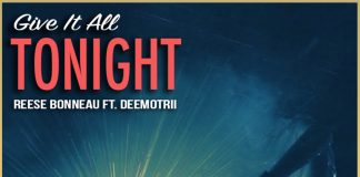 Reese Bonneau - Give It All Tonight (Feat. DeemoTrii)