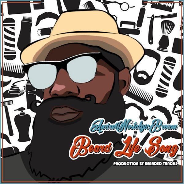Andre Nostalgic Brown - Beard Life Song