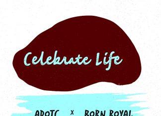 A DOT C - Celebrate Life (Feat. Born Royal)