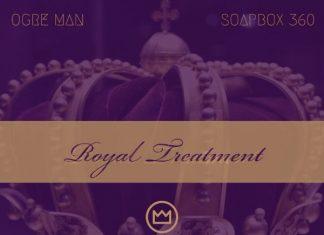 Ogre Man - Royal Treatment feat Soap Box 360