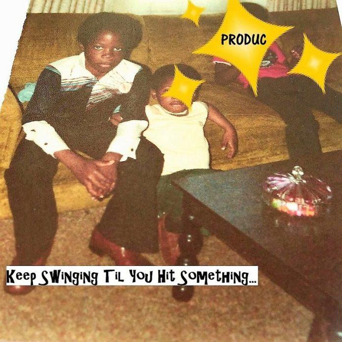 PRODUC - Keep Swinging Til You Hit Something