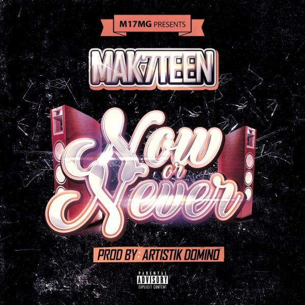Mak7teen - Now or Never