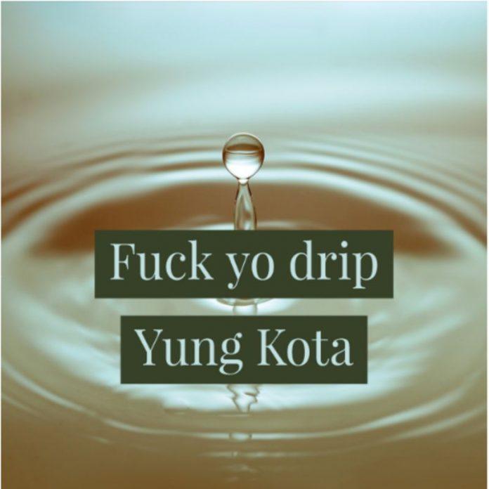 Yung Kota - Fuck Yo Drip (Review)