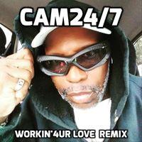 Cam24/7 - Workin'4 Ur Love (Remix)